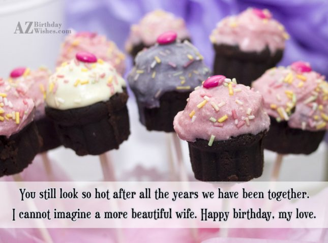 You still look so hot after all… - AZBirthdayWishes.com