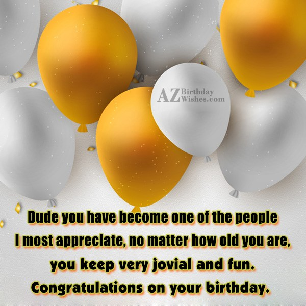 Dude you have become one of the… - AZBirthdayWishes.com