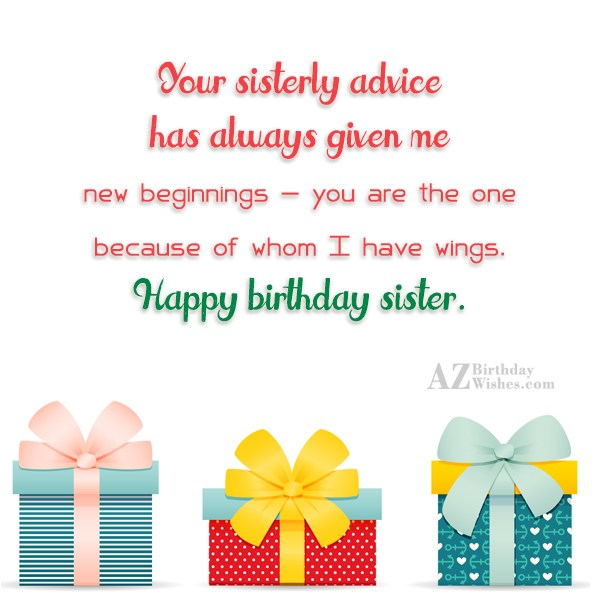 Your sisterly advice has always given me… - AZBirthdayWishes.com