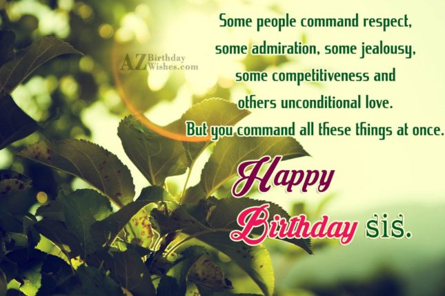 Some people command respect, some admiration, some… - AZBirthdayWishes.com
