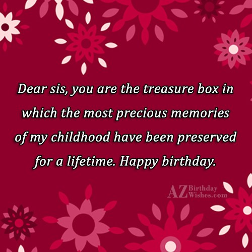 Dear sis, you are the treasure box… - AZBirthdayWishes.com