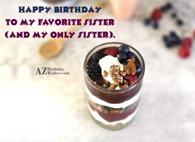 Happy birthday to my favorite sister (and… - AZBirthdayWishes.com