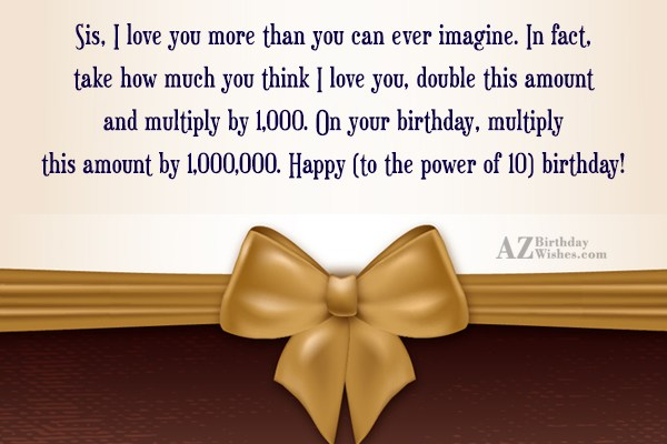 Sis, I love you more than you… - AZBirthdayWishes.com