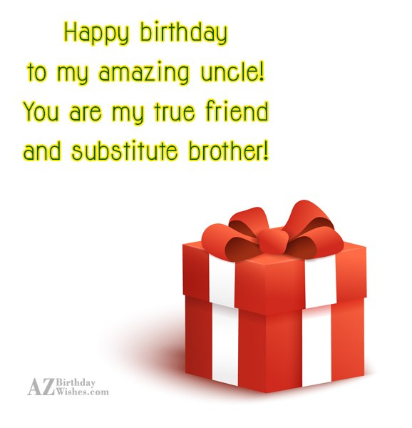 Happy birthday to my amazing uncle! You… - AZBirthdayWishes.com