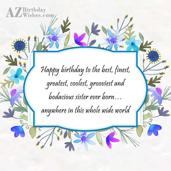 Happy birthday to the best, finest, greatest,… - AZBirthdayWishes.com