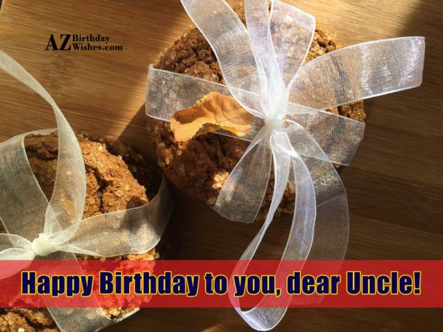 Happy Birthday to you, dear Uncle! - AZBirthdayWishes.com
