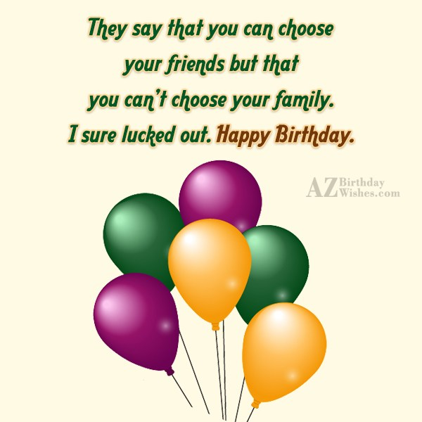 They say that you can choose… - AZBirthdayWishes.com