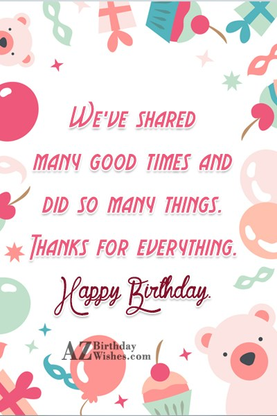 We've shared many good times and did… - AZBirthdayWishes.com