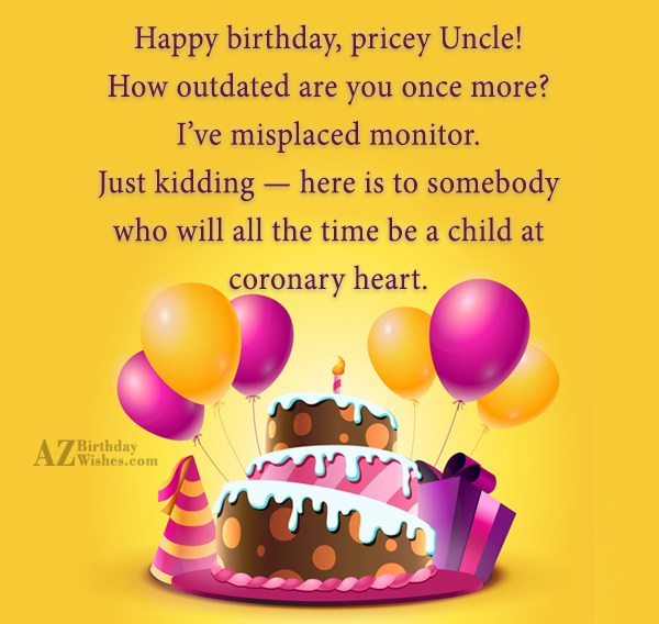 Happy birthday, pricey Uncle! How outdated are… - AZBirthdayWishes.com