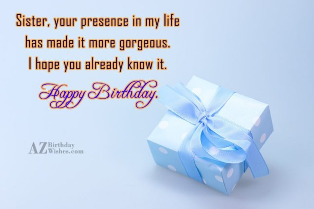 Sister, your presence in my life has… - AZBirthdayWishes.com