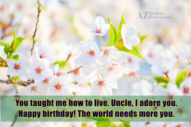 You taught me how to live. Uncle,… - AZBirthdayWishes.com