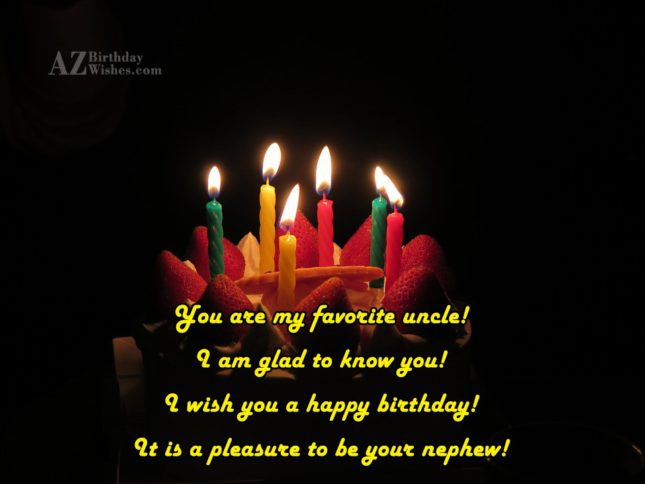 You are my favorite uncle!I am glad… - AZBirthdayWishes.com