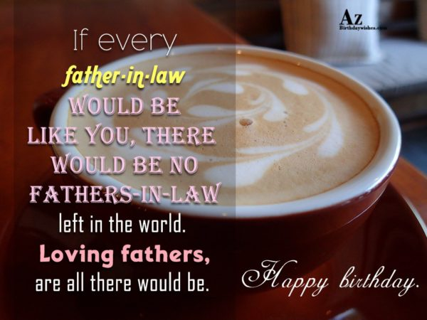 If every father-in-law would be like you… - AZBirthdayWishes.com