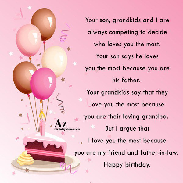 Your son, grandkids and I are always competing to decide who loves you the most. Your son says he loves you the most because you are his father - AZBirthdayWishes.com