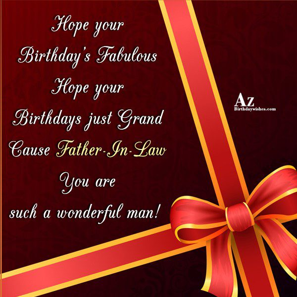 Hope your Birthday's Fabulous Hope your Birthdays just Grand Cause Father-In-Law - AZBirthdayWishes.com