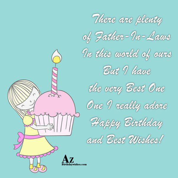 There are plenty of Father-In-Laws In this world of ours But I have the very Best One One I really adore - AZBirthdayWishes.com