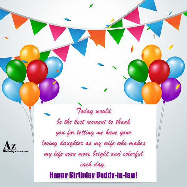 Today would be the best moment to thank you for letting me have your loving daughter as my wife who makes m - AZBirthdayWishes.com