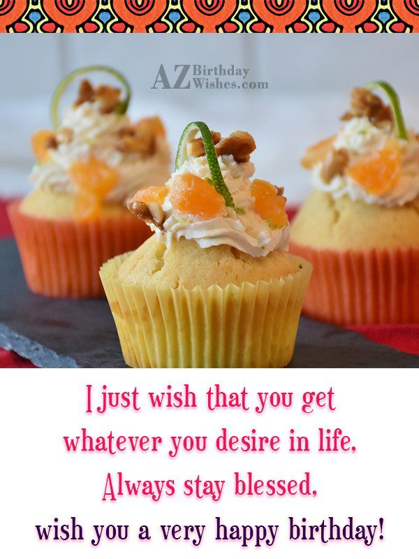 I just wish that you get whatever… - AZBirthdayWishes.com