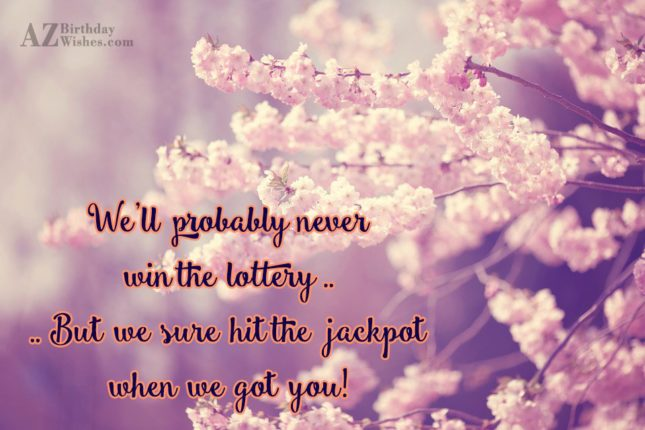 We'll probably neverwin the lottery …. But… - AZBirthdayWishes.com