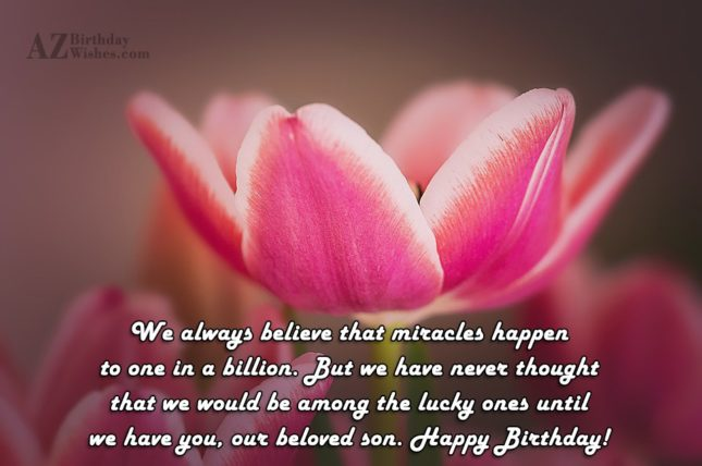 We always believe that miracles happen to… - AZBirthdayWishes.com