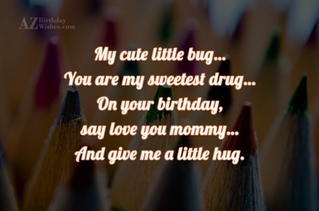 My cute little bug… You are my… - AZBirthdayWishes.com