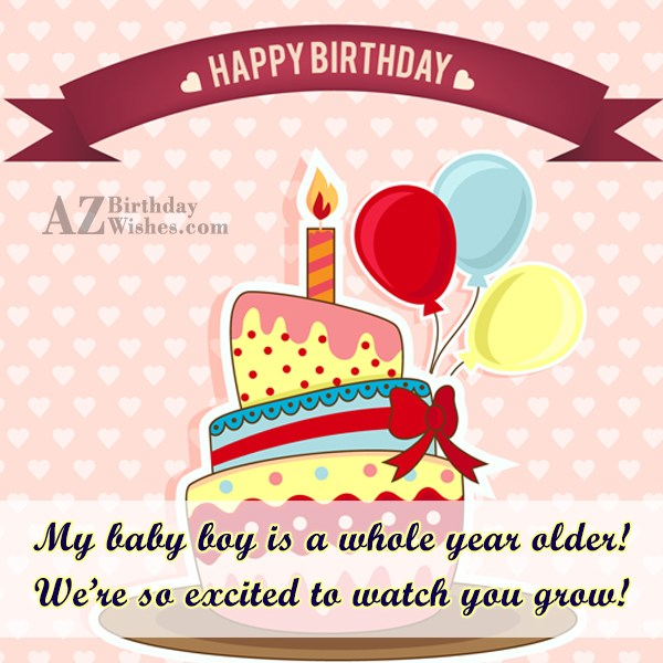 My baby boy is a whole year… - AZBirthdayWishes.com