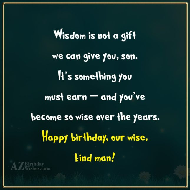 Wisdom is not a gift we can… - AZBirthdayWishes.com