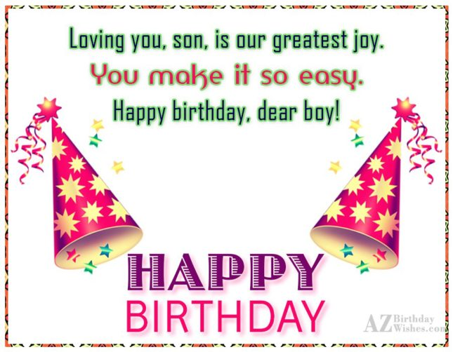 Loving you, son, is our greatest joy…. - AZBirthdayWishes.com