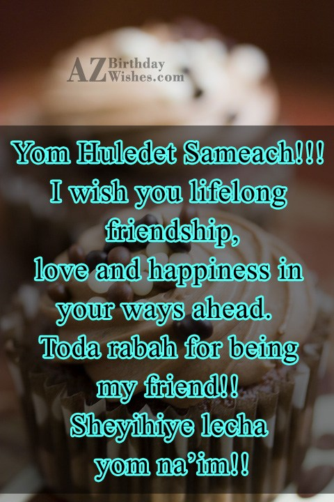 Yom Huledet Sameach!!! I wish you lifelong friendship, love and happiness - AZBirthdayWishes.com