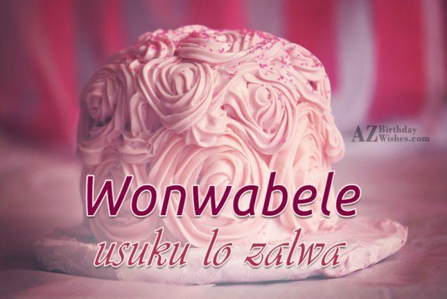 Happy Birthday Wishes In Xhosa ~ Wonwabele usuku lo zalwa