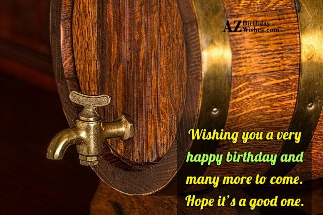 Wishing you a very happy birthday and many more to come - AZBirthdayWishes.com