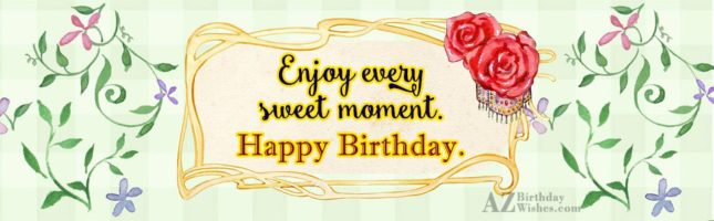 Enjoy every moment sweet moment Happy Birthday - AZBirthdayWishes.com