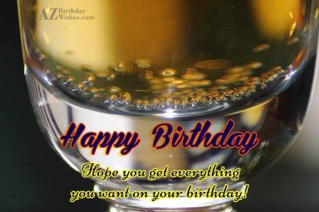 Happy Birthday Hope you get everything you want on your birthday - AZBirthdayWishes.com