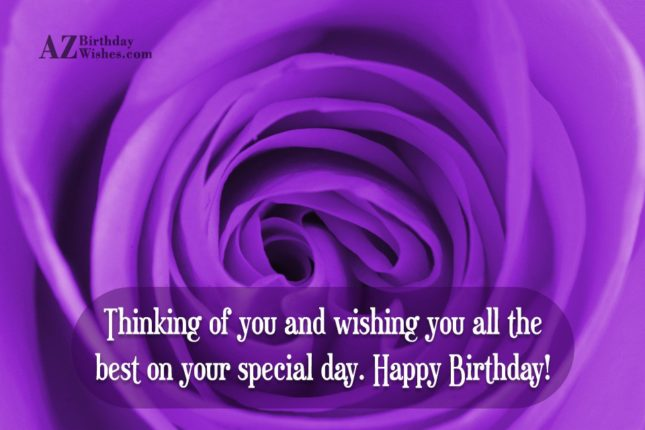 Thinking of you and wishing you all the best on your special day Happy Birthday - AZBirthdayWishes.com