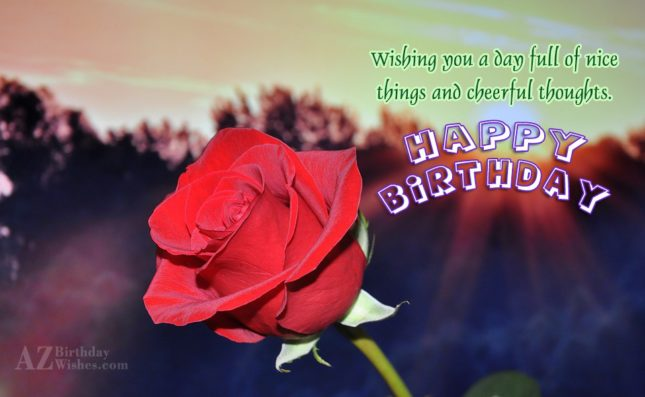 Wishing you a day full of nice things Happy Birthday - AZBirthdayWishes.com