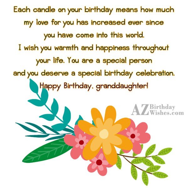 Each candle on your birthday means how much my love for you has increased ever since you have come into this world. I wish you warmth - AZBirthdayWishes.com