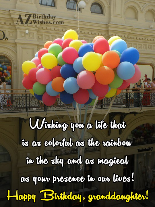 Wishing you a life that is as colorful as the rainbow in the sky and as magical as your presence in our lives! Happy Birthday, granddaughter - AZBirthdayWishes.com