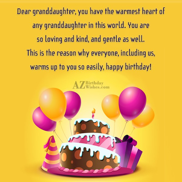 Dear granddaughter, you have the warmest heart of any granddaughter in this world. You are so loving and kind, and gentle as well - AZBirthdayWishes.com