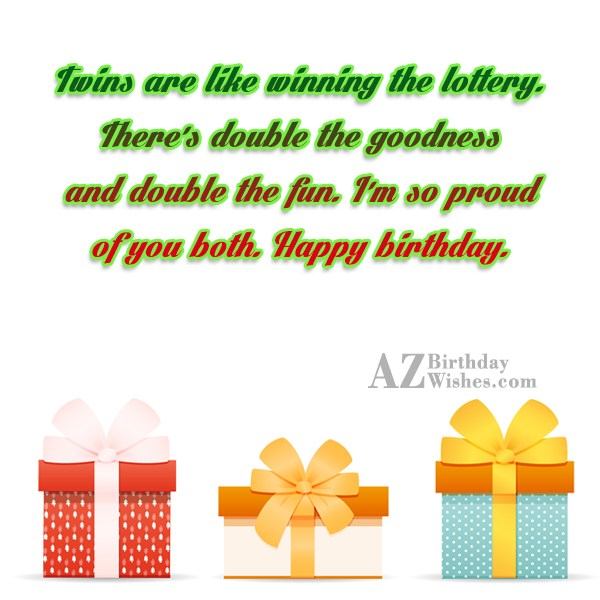Birthday wishes for twins twins are like winning the lottery theres double the goodness and double the fun im so proud of you both happy birthday m4hsunfo