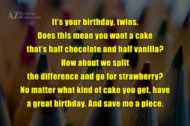 It's your birthday, twins. Does this mean you want a cake that's half chocolate and half vanilla? How about we split the difference and go - AZBirthdayWishes.com