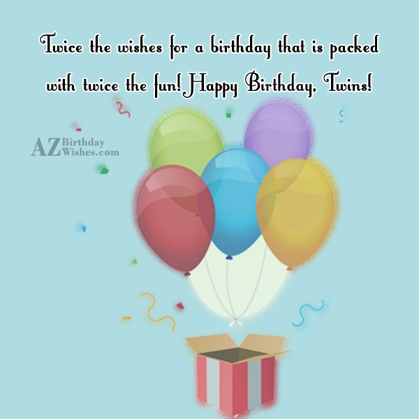 Twice the wishes for a birthday that is packed with twice the fun! Happy Birthday, Twins! - AZBirthdayWishes.com