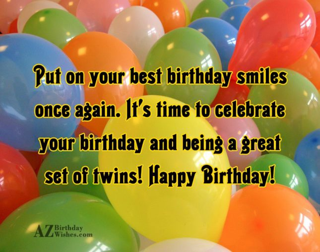 Put on your best birthday smiles once again. It's time to celebrate your birthday and being a great - AZBirthdayWishes.com