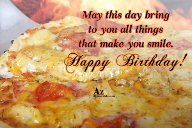 May this day bring to you all things that make you smile - AZBirthdayWishes.com