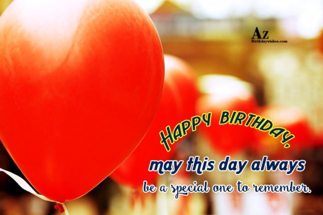 Happy birthday May this day always be a special one to remember - AZBirthdayWishes.com