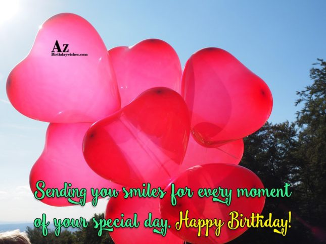 Sending you smiles for every moment of your birthday - AZBirthdayWishes.com