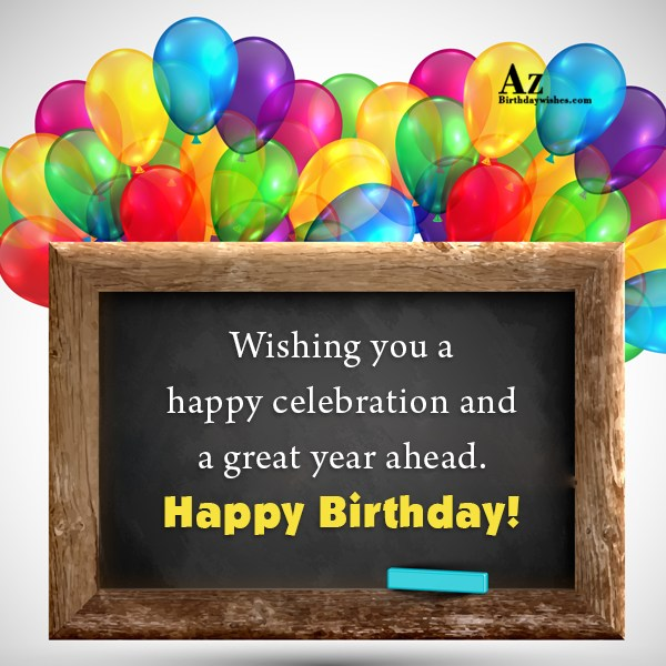 Wishing you a happy celebration and  a great year ahead Happy birthday - AZBirthdayWishes.com