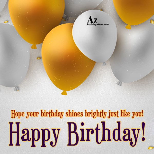 Hope your birthday shines and bright like you - AZBirthdayWishes.com