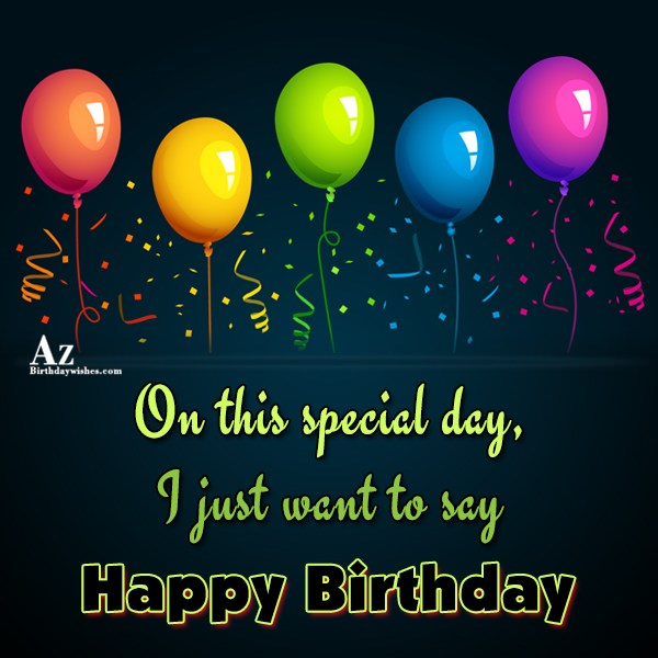 O this special day i want to say Happy birthday - AZBirthdayWishes.com