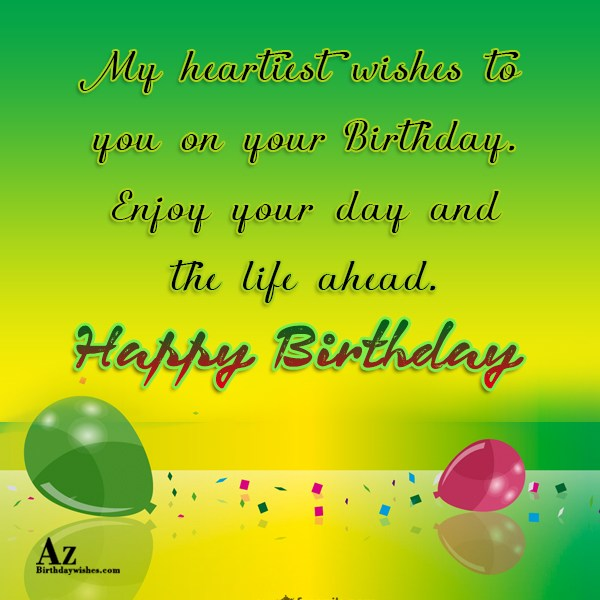 My heartiest wishes to you on your birthday - AZBirthdayWishes.com