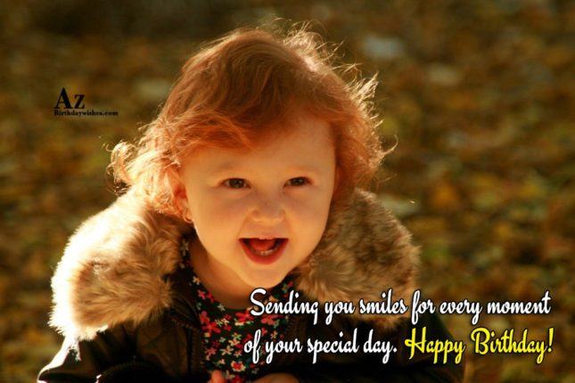 Sending you smiles for every moment of your special day Happy birthday - AZBirthdayWishes.com